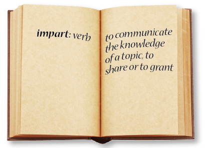 Impart: to communicate the knowledge of a topic, to share or to grant